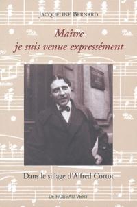Jacqueline Bernard - Maître je suis venue expressément - Dans le sillage d'Alfred Cortot.