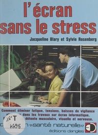 Jacqueline Blary et Sylvie Rosenberg - L'écran sans le stress - Comment éliminer fatigue, tensions, baisses de vigilance et stress dans les travaux sur écran informatique : exercices de détente musculaire, visuelle et nerveuse.