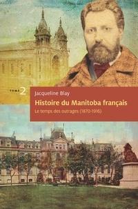 Jacqueline Blay et Joanne Therrien - Histoire du Manitoba français (tome 2) : Le temps des outrages - Essai historique - Récipiendaire du Prix Champlain 2014.
