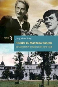 Jacqueline Blay - Histoire du Manitoba français (Tome 3) : De Gabrielle Roy à Daniel Lavoie - Essai historique.