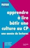 Jacqueline Boussion et Michèle Schöttke - Apprendre à lire, bâtir une culture au CP - Une année de lectures - Une année de lectures.