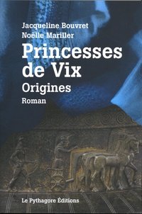 Jacqueline Bouvret et Noëlle Mariller - Princesses de Vix - Origines.