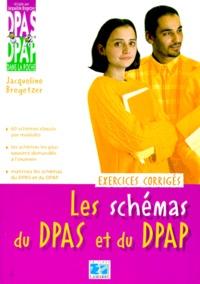 Jacqueline Bregetzer - LES SCHEMAS DU DPAS ET DU DPAP. - Exercices corrigés.