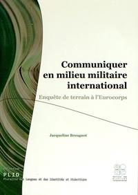 Jacqueline Breugnot - Communiquer en milieu militaire international - Enquête de terrain à l'Eurocorps.