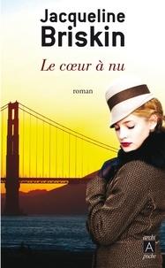 Livres à téléchargement gratuit pour ipod touch Le coeur à nu 9782377353484 PDF par Jacqueline Briskin (Litterature Francaise)