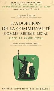Jacqueline Brisset et  Faculté de droit et des scienc - L'adoption de la communauté comme régime légal dans le code civil.