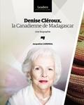 Jacqueline Cardinal - Denise Cléroux, la Canadienne de Madagascar - Une biographie.