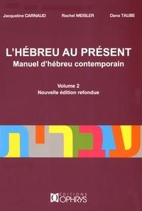 Jacqueline Carnaud et Rachel Meisler - L'hébreu au présent - Manuel d'hébreu contemporain Volume 2.