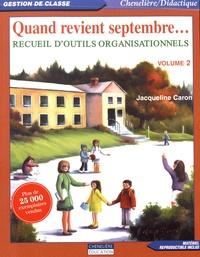 Jacqueline Caron - Quand revient septembre... - Volume 2, Recueil d'outils organisationnels.