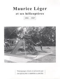 Jacqueline Carpine-Lancre - Maurice Léger et ses hélicoptères - 1901-1907.