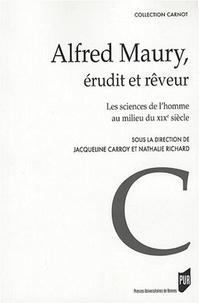 Jacqueline Carroy et Nathalie Richard - Alfred Maury, érudit et rêveur - Les sciences de l'homme au milieu du XIXe siècle.