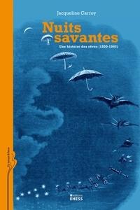 Jacqueline Carroy - Nuits savantes - Une histoire des rêves (1800-1945).