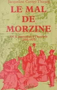 Jacqueline Carroy-Thirard et Bernard de Fréminville - Le mal de Morzine - De la possession à l'hystérie (1857-1877).