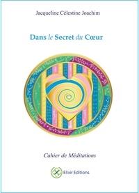 Jacqueline Célestine Joachim - Dans le secret du coeur - Cahier de méditations.