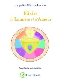 Jacqueline Célestine Joachim - Elixirs de Lumière et d'Amour - Mantras au quotidien.