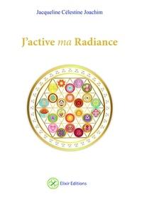 Jacqueline Célestine Joachim - J'active ma radiance.
