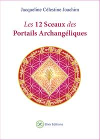 Jacqueline Célestine Joachim - Les 12 sceaux des portails archangéliques.