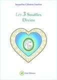 Jacqueline Célestine Joachim - Les 3 souffles divins - Enseignements et méditations - Avec Aluah, l'Esprit d'amour universel.