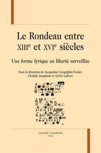 Jacqueline Cerquiglini-Toulet et Clotilde Dauphant - Le rondeau entre XIIIe et XVIe siècles - Une forme lyrique en liberté surveillée.