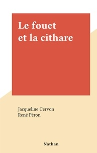 Jacqueline Cervon et René Péron - Le fouet et la cithare.