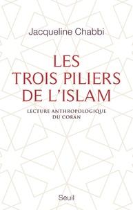 Les trois piliers de l'islam- Lecture anthropologique du Coran - Jacqueline Chabbi |