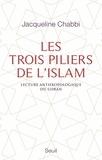 Jacqueline Chabbi - Les trois piliers de l'islam - Lecture anthropologique du Coran.
