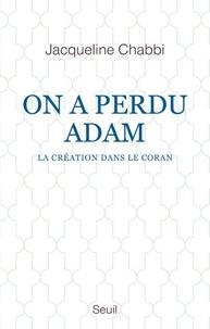 Téléchargement gratuit d'ebook - manuel On a perdu Adam  - La Création dans le Coran par Jacqueline Chabbi in French 9782021416848