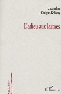 Jacqueline Chaigne-Bellamy - L'adieu aux larmes.