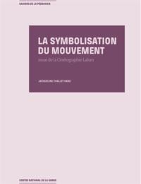 Jacqueline Challet-Haas - La symbolisation du mouvement issue de la cinétographie Laban.