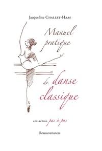Jacqueline Challet-Haas - Manuel pratique de danse classique - Analyse des principes et de la technique de la danse.