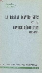 Jacqueline Chaumié et Robert Mandrou - Le réseau d'Antraigues et la contre-révolution, 1791-1793.