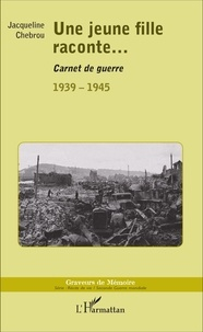 Jacqueline Chebrou - Une jeune fille raconte... - Carnet de guerre 1939-1945.