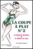 Jacqueline Chiappetta - La coupe à plat N° 2 - La lingerie féminine et le maillot de bain.