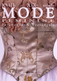 Jacqueline Chiappetta - Mode féminine parisienne & provençale XVIIIe-XIXe siècle.