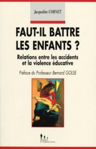 Jacqueline Cornet - FAUT-IL BATTRE LES ENFANTS ? Relations entre les accidents et la violence éducative.