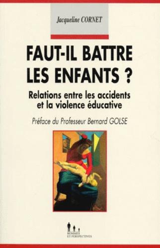 FAUT-IL BATTRE LES ENFANTS ? Relations entre les accidents et la violence éducative - Jacqueline Cornet