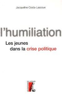 Jacqueline Costa-Lascoux - L'humiliation - Les jeunes et le sens de la politique.