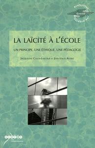 La laïcité à l'Ecole- Un principe, une éthique, une pédagogie - Jacqueline Costa-Lascoux |