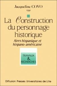 Jacqueline Covo - La construction du personnage historique - Aires hispanique et hispano-américaine.