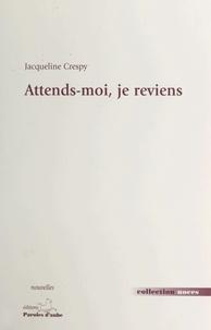 Jacqueline Crespy - Attends-moi, je reviens - [nouvelles].