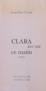 Jacqueline Crespy - Clara est née ce matin.