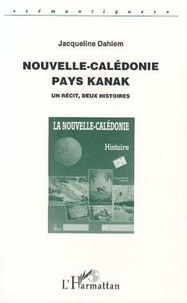 Jacqueline Dahlem - Nouvelle-Calédonie, pays Kanak. - Un récit, deux histoires.