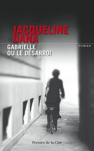 Jacqueline Dana - Gabrielle ou le désarroi.