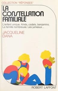 Jacqueline Dana et Joëlle de Gravelaine - La constellation familiale.