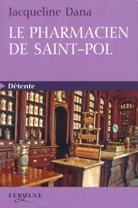 Jacqueline Dana - Le pharmacien de Saint-Pol.