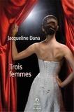 Jacqueline Dana - Trois femmes.