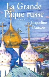 Jacqueline Dauxois - La grande Pâque russe.