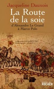 Jacqueline Dauxois - La Route de la soie - D'Alexandre le Grand à Marco Polo.