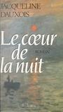 Jacqueline Dauxois - Le cœur de la nuit.