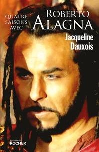 Jacqueline Dauxois - Quatre saisons avec Roberto Alagna.